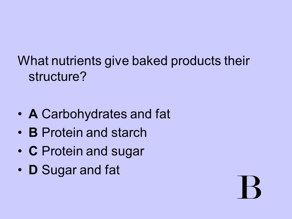 B What nutrients give baked products their structure