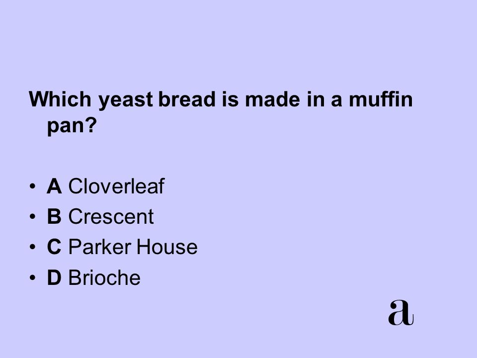 a Which yeast bread is made in a muffin pan A Cloverleaf B Crescent