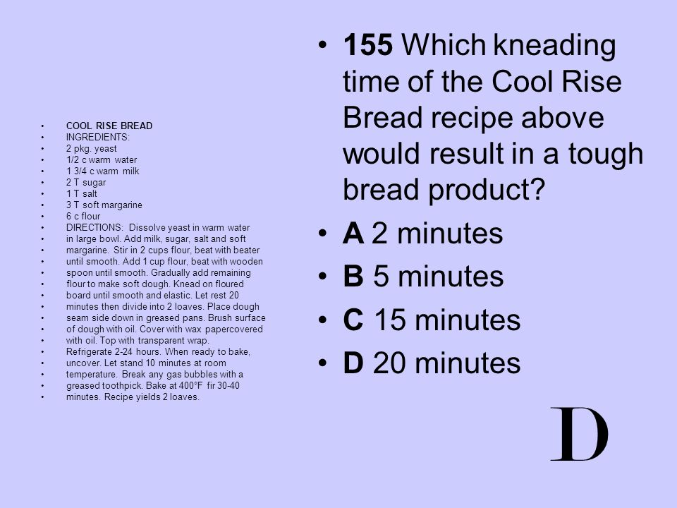 155 Which kneading time of the Cool Rise Bread recipe above would result in a tough bread product