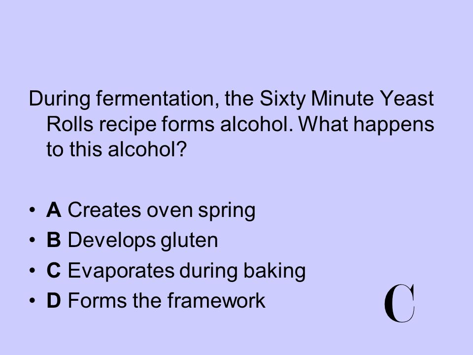 During fermentation, the Sixty Minute Yeast Rolls recipe forms alcohol