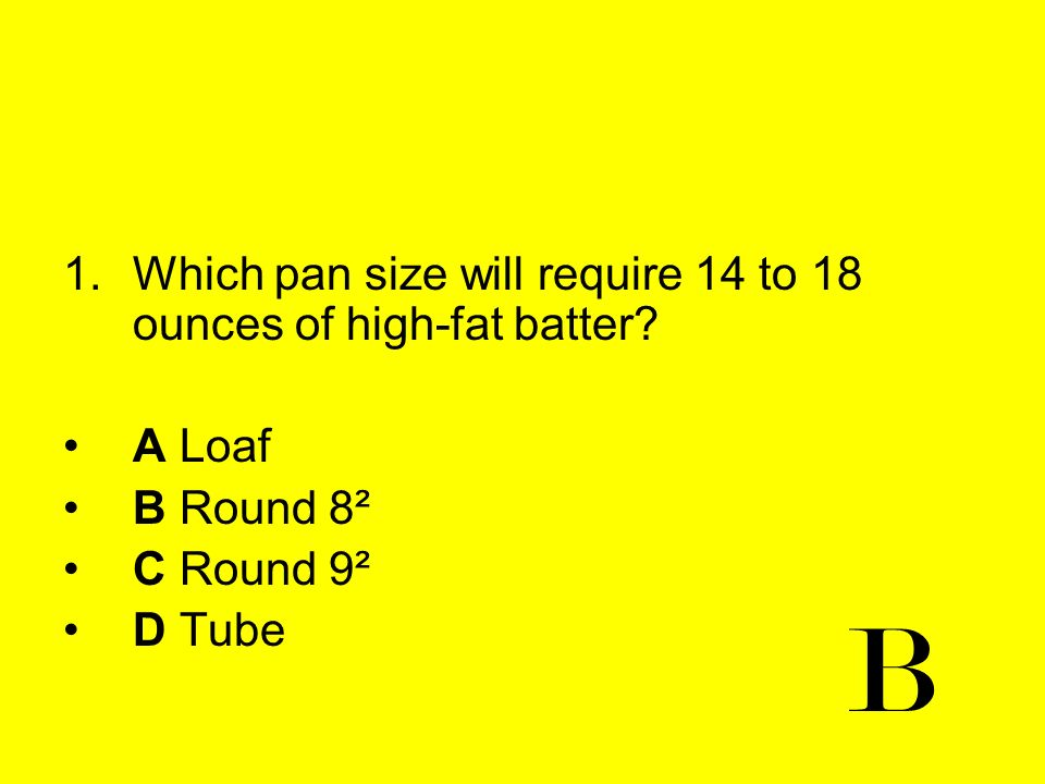 B Which pan size will require 14 to 18 ounces of high-fat batter