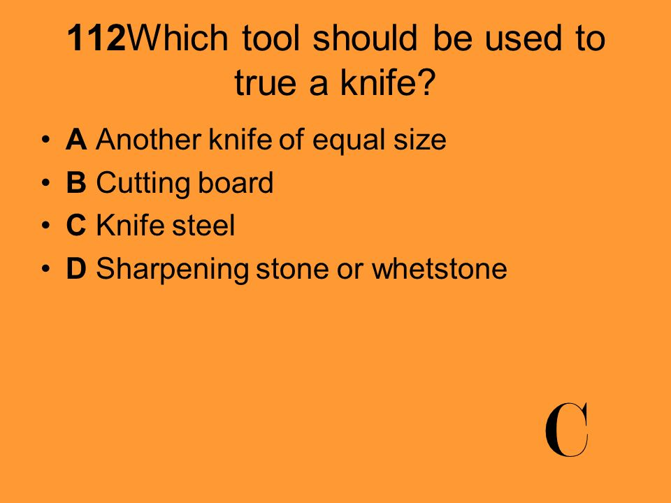 112Which tool should be used to true a knife