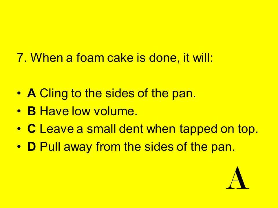 A 7. When a foam cake is done, it will: