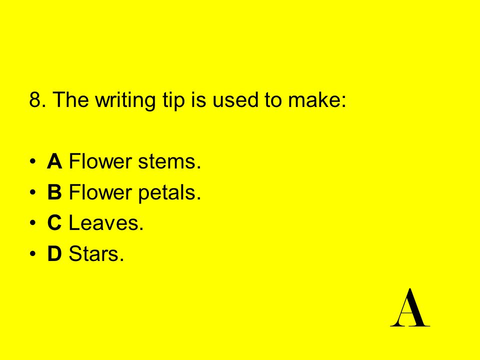 A 8. The writing tip is used to make: A Flower stems. B Flower petals.