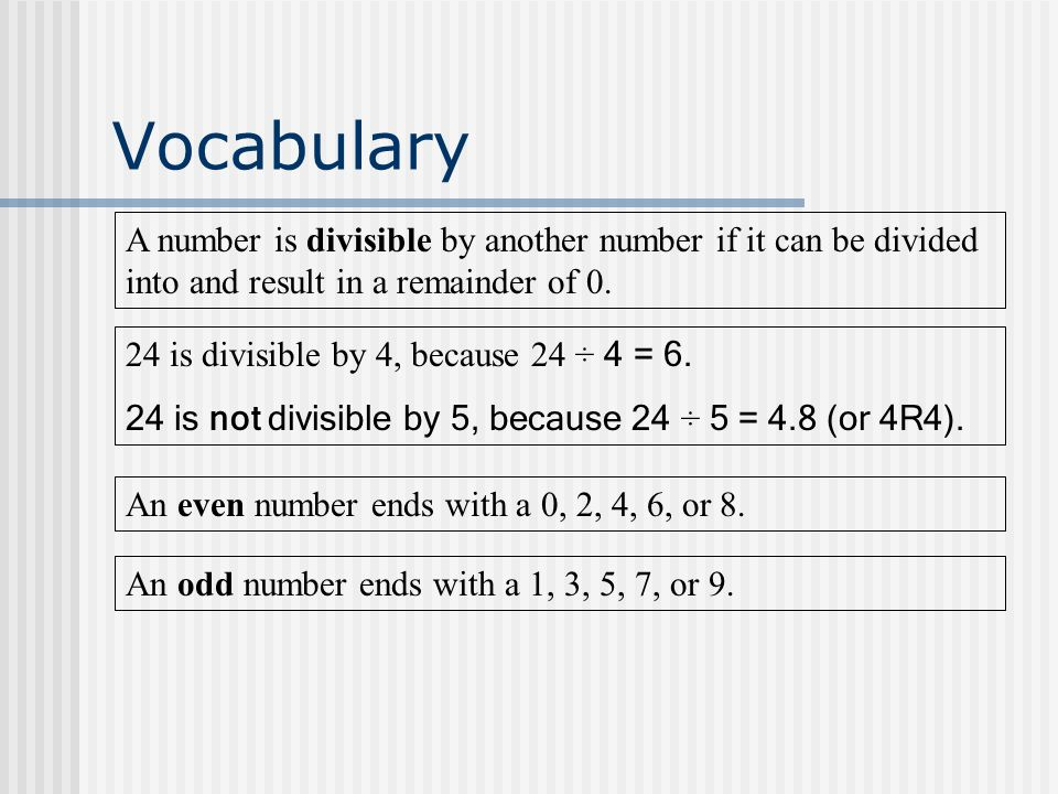 Vocabulary A number is divisible by another number if it can be divided into and result in a remainder of 0.