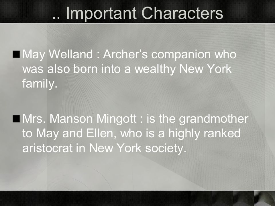 .. Important Characters May Welland : Archer's companion who was also born into a wealthy New York family.
