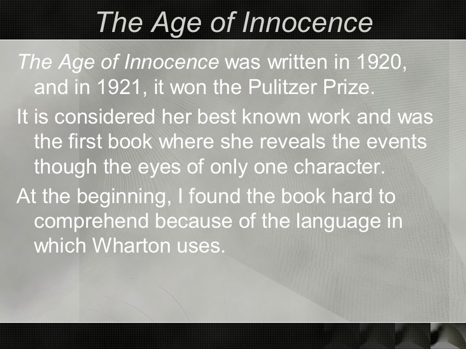 The Age of Innocence The Age of Innocence was written in 1920, and in 1921, it won the Pulitzer Prize.