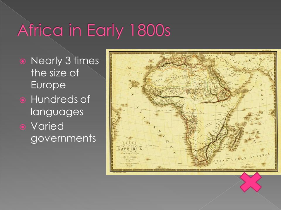 Africa in Early 1800s Nearly 3 times the size of Europe