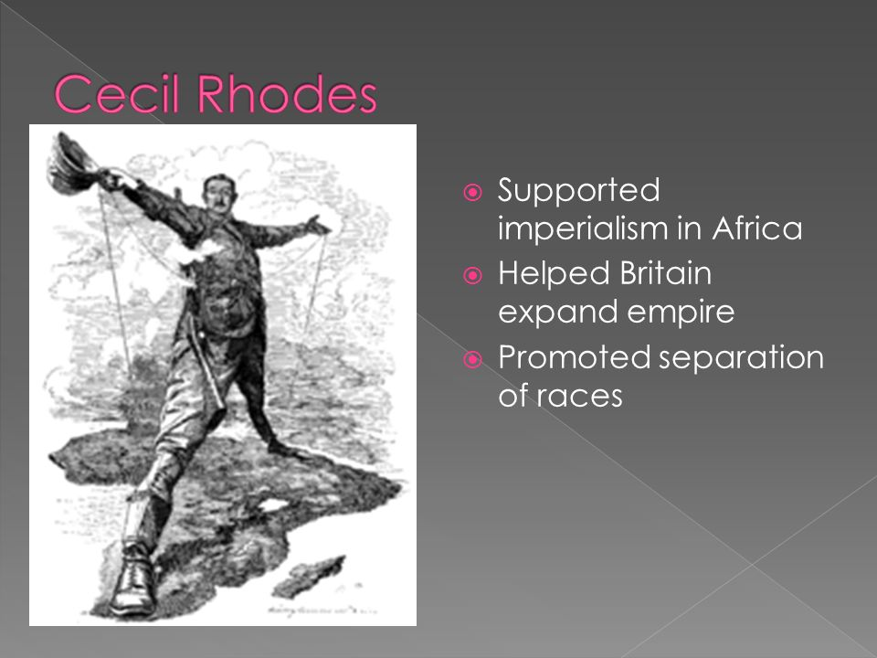 Cecil Rhodes Supported imperialism in Africa