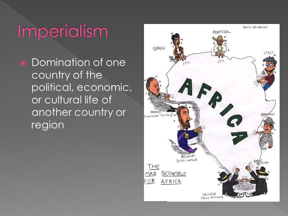 Imperialism Domination of one country of the political, economic, or cultural life of another country or region.