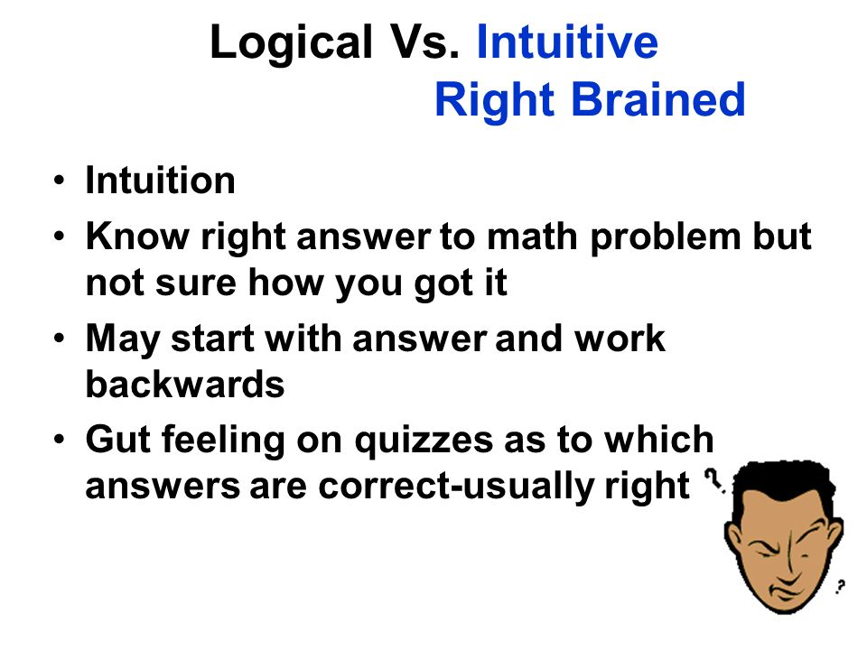 Logical Vs. Intuitive Right Brained