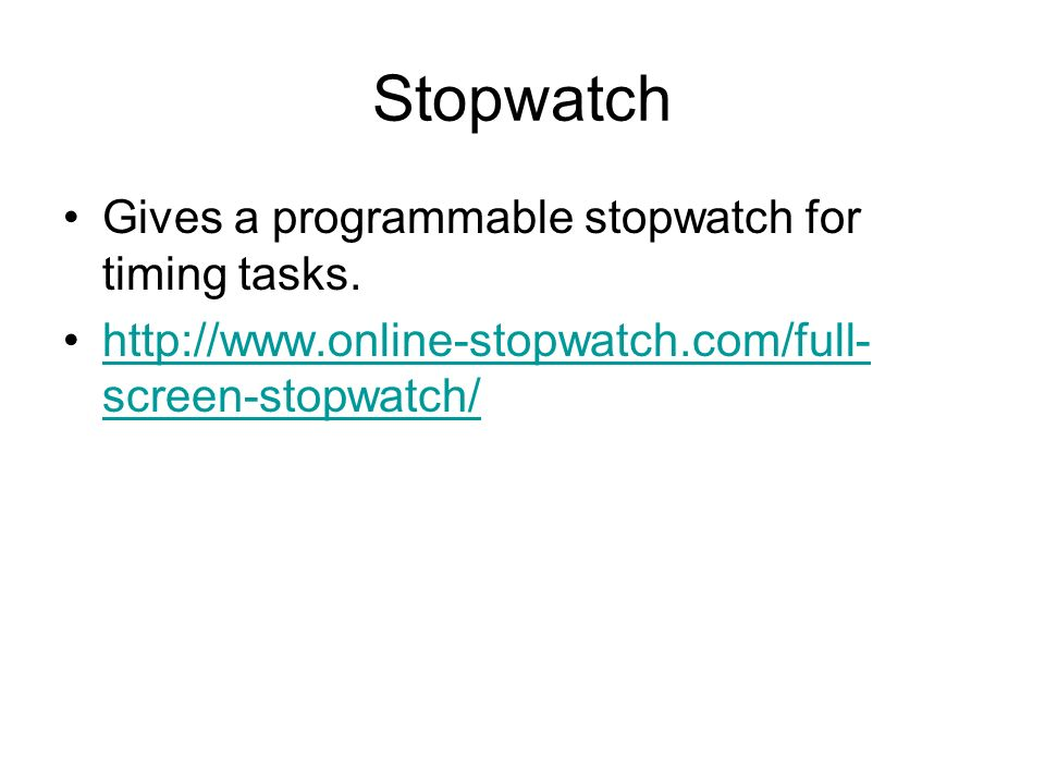 Stopwatch Gives a programmable stopwatch for timing tasks.