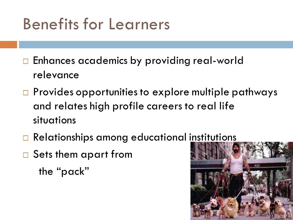 Benefits for Learners Enhances academics by providing real-world relevance.