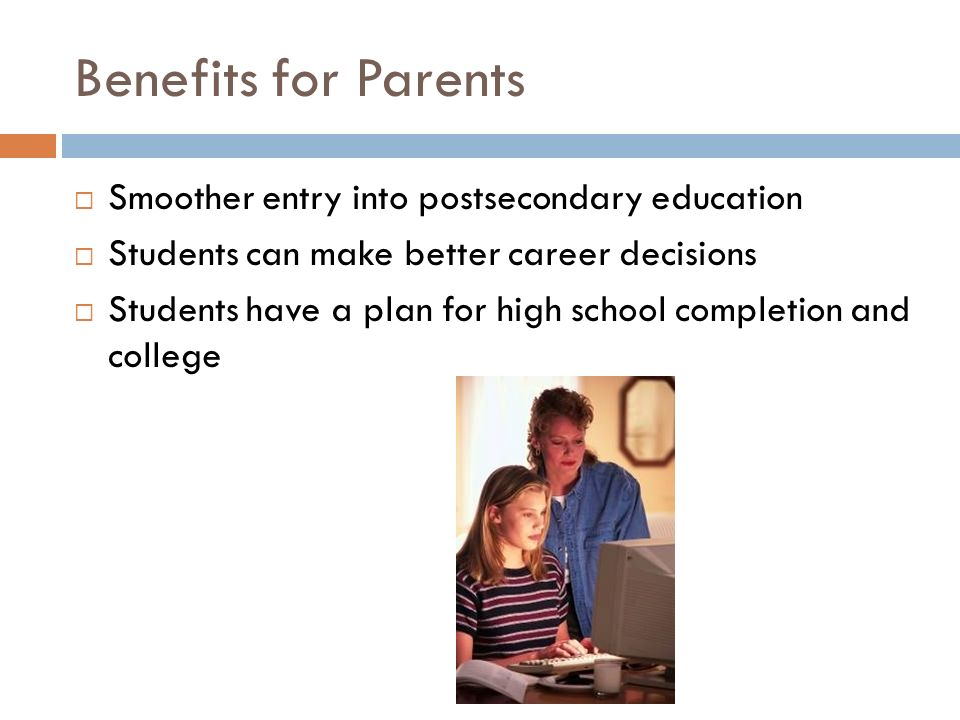 Benefits for Parents Smoother entry into postsecondary education