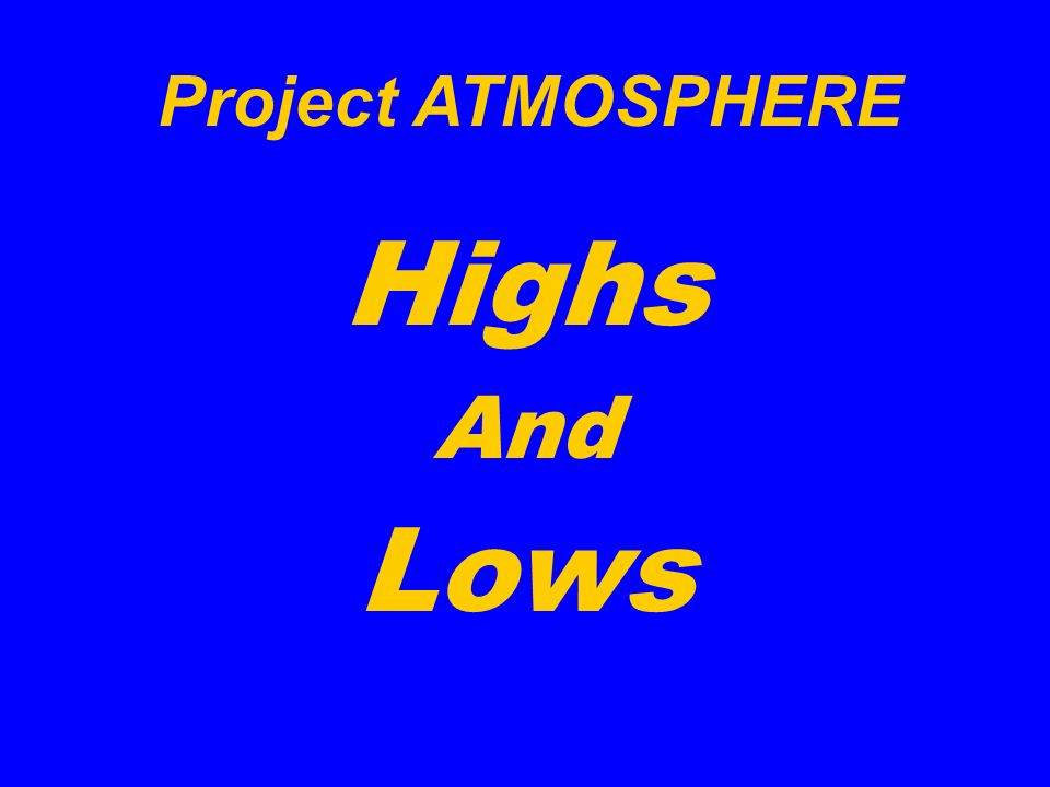 Project ATMOSPHERE Highs And Lows