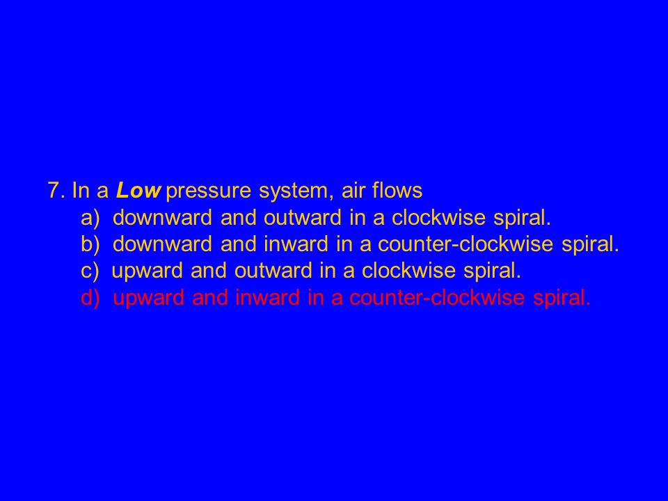 7. In a Low pressure system, air flows