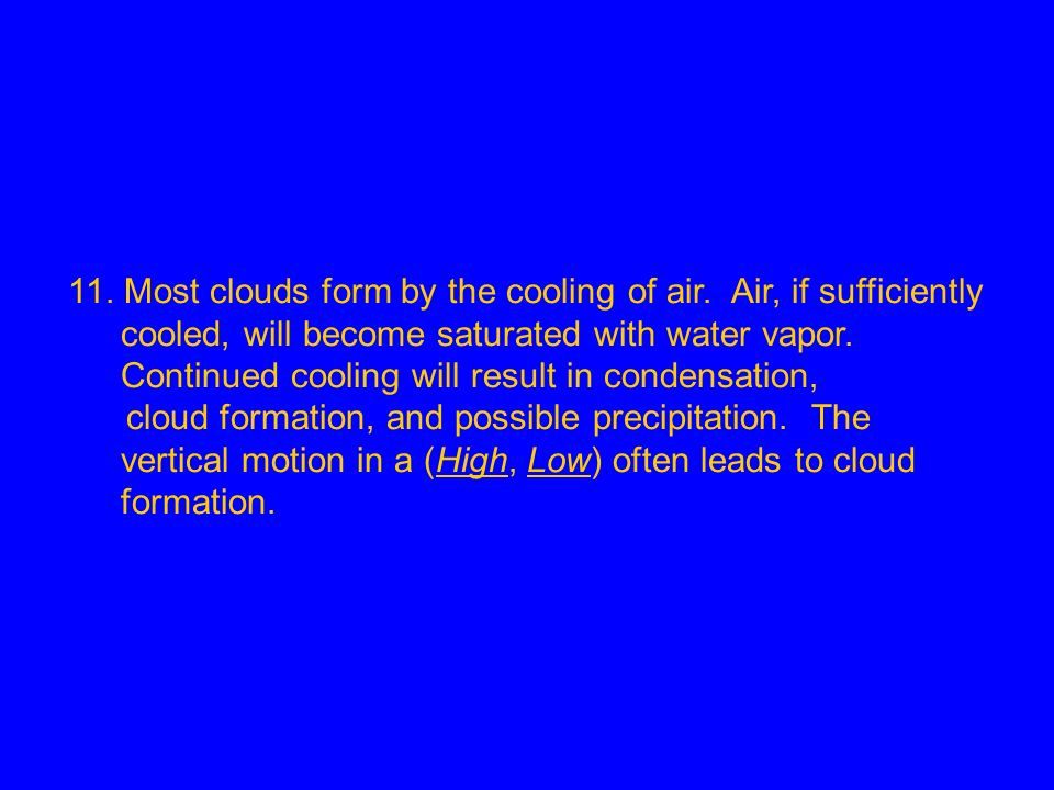 11. Most clouds form by the cooling of air