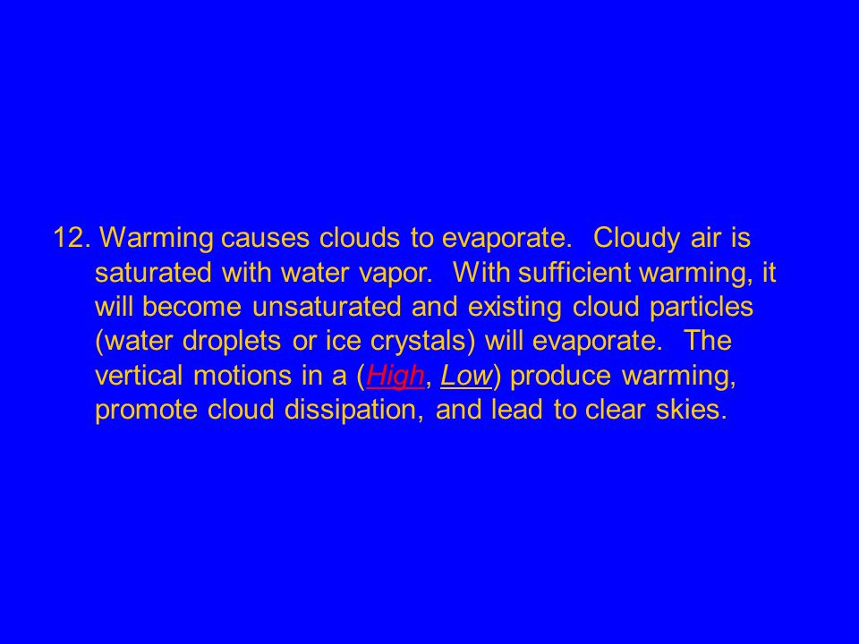12. Warming causes clouds to evaporate