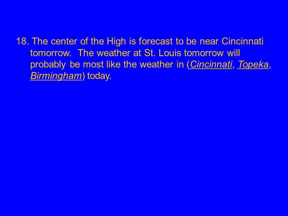 18. The center of the High is forecast to be near Cincinnati tomorrow
