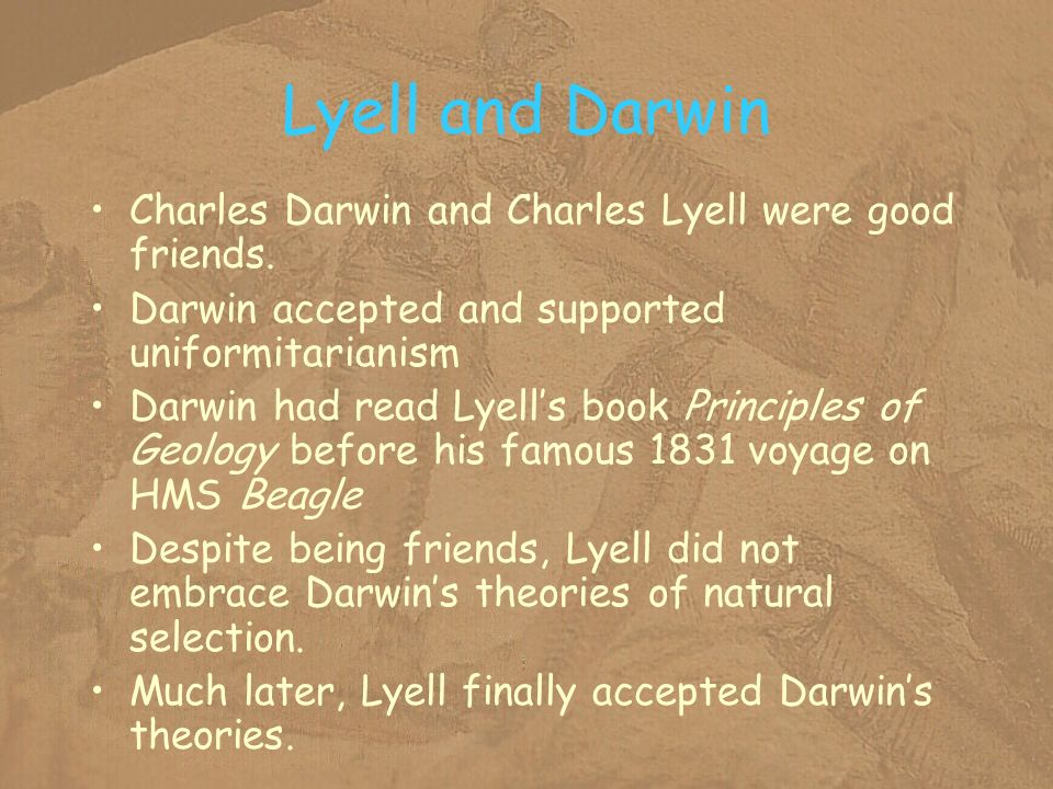 Lyell and Darwin Charles Darwin and Charles Lyell were good friends.