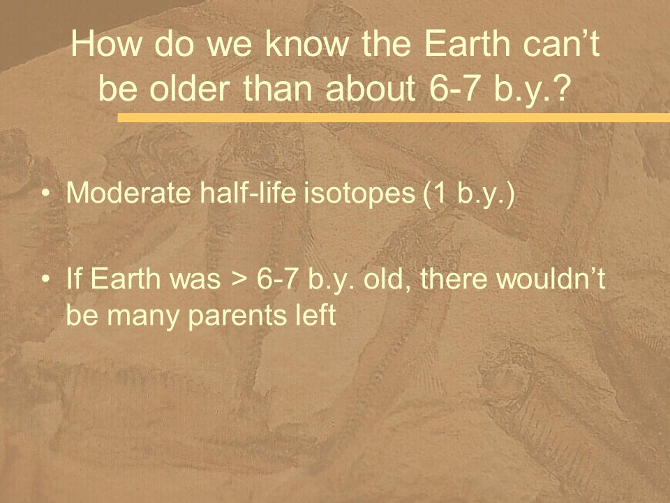How do we know the Earth can't be older than about 6-7 b.y.