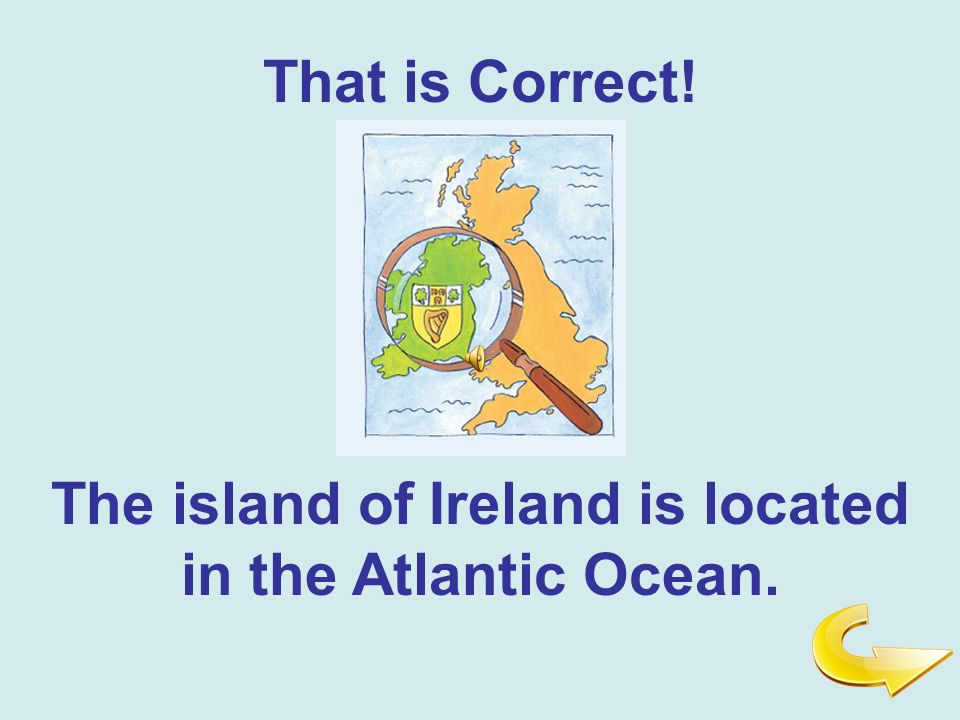 The island of Ireland is located in the Atlantic Ocean.