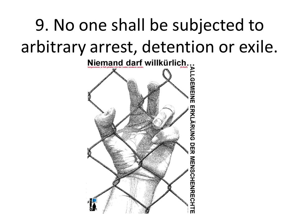9. No one shall be subjected to arbitrary arrest, detention or exile.