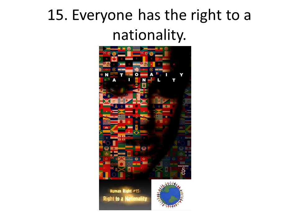 15. Everyone has the right to a nationality.