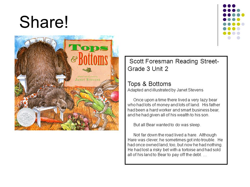 Share! Scott Foresman Reading Street- Grade 3 Unit 2 Tops & Bottoms