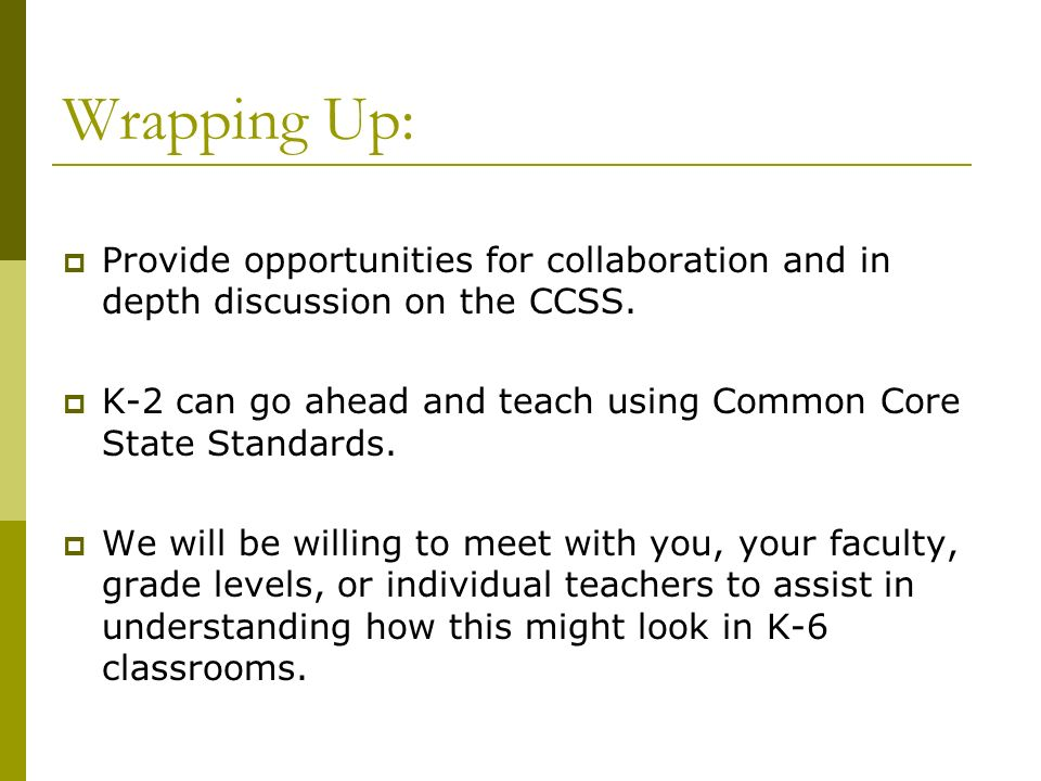 Wrapping Up: Provide opportunities for collaboration and in depth discussion on the CCSS.