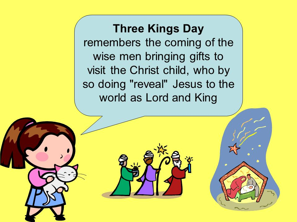 Three Kings Day remembers the coming of the wise men bringing gifts to visit the Christ child, who by so doing reveal Jesus to the world as Lord and King