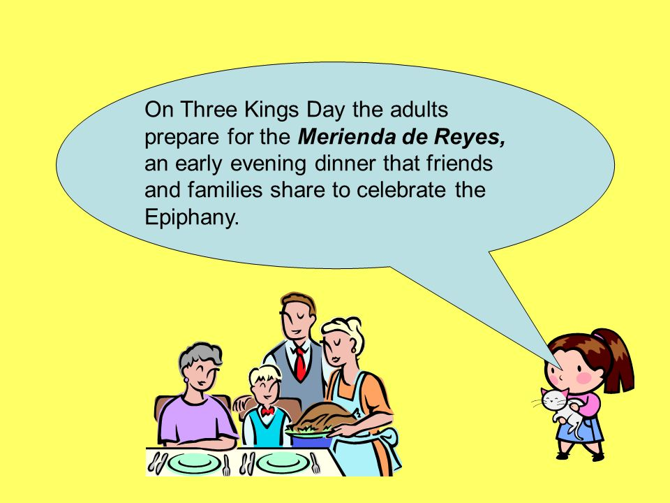 On Three Kings Day the adults prepare for the Merienda de Reyes, an early evening dinner that friends and families share to celebrate the Epiphany.