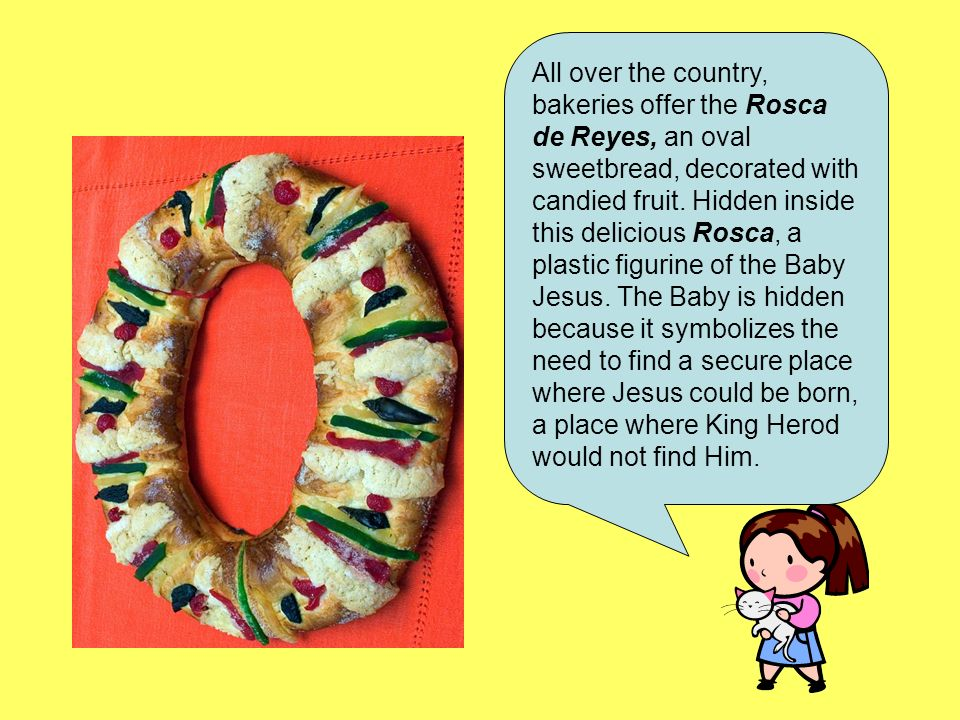 All over the country, bakeries offer the Rosca de Reyes, an oval sweetbread, decorated with candied fruit.