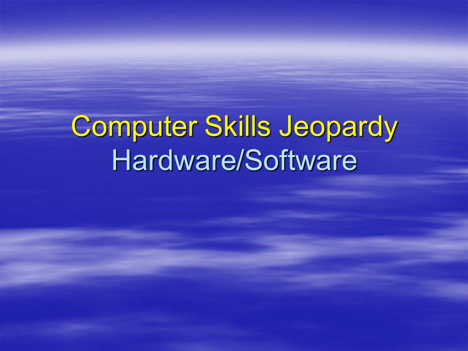 Computer Skills Jeopardy Hardware/Software
