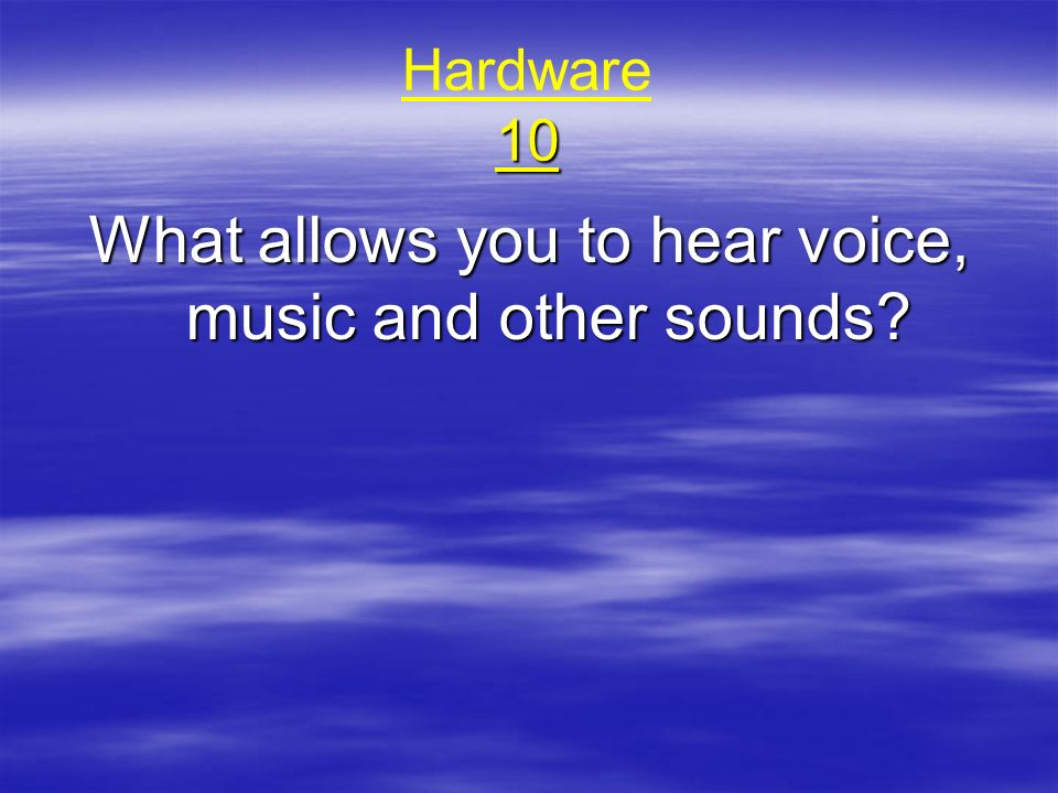 What allows you to hear voice, music and other sounds