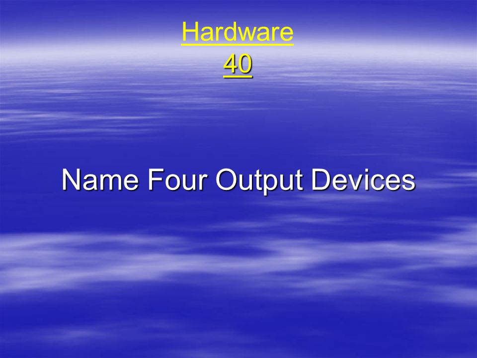 Name Four Output Devices