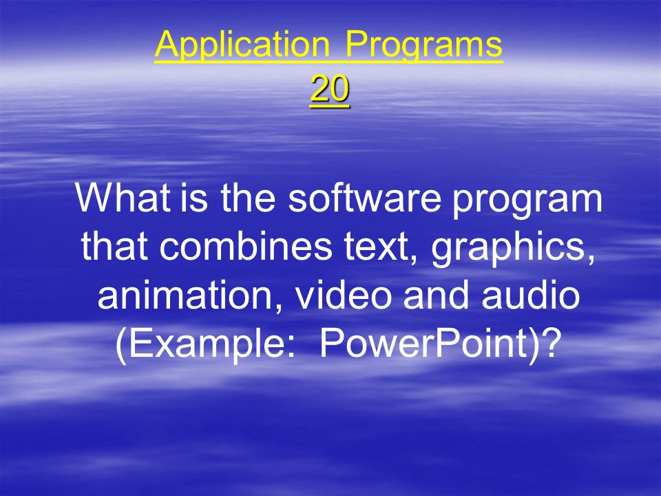 Application Programs 20 What is the software program that combines text, graphics, animation, video and audio (Example: PowerPoint)