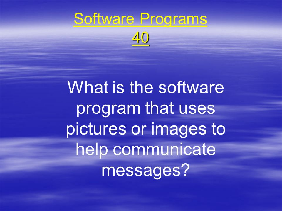 Software Programs 40 What is the software program that uses pictures or images to help communicate messages