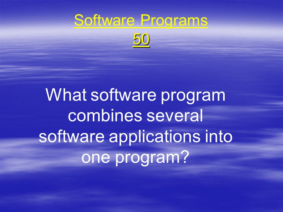 Software Programs 50 What software program combines several software applications into one program