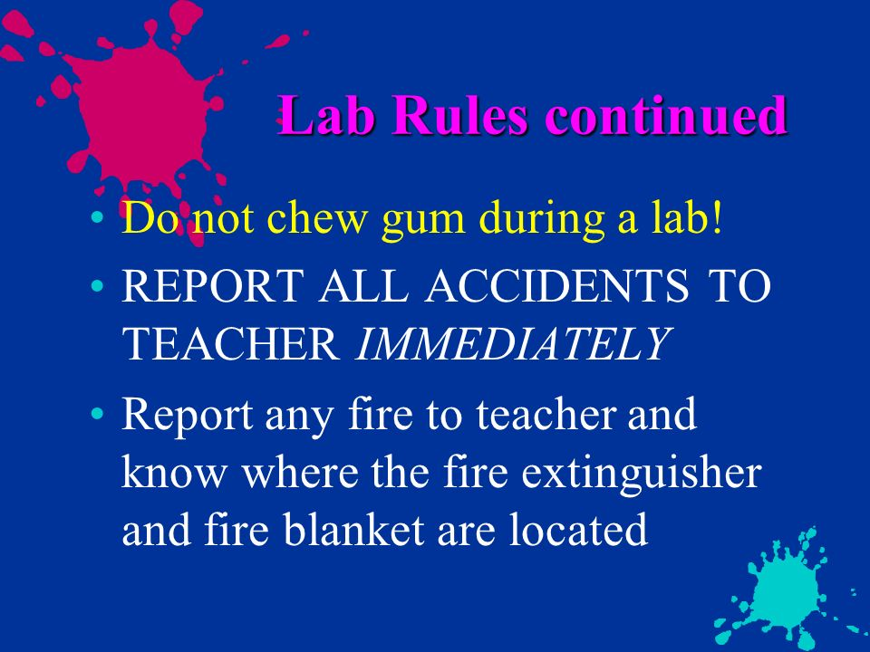 Lab Rules continued Do not chew gum during a lab!