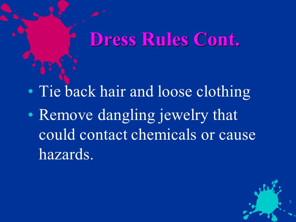 Dress Rules Cont. Tie back hair and loose clothing