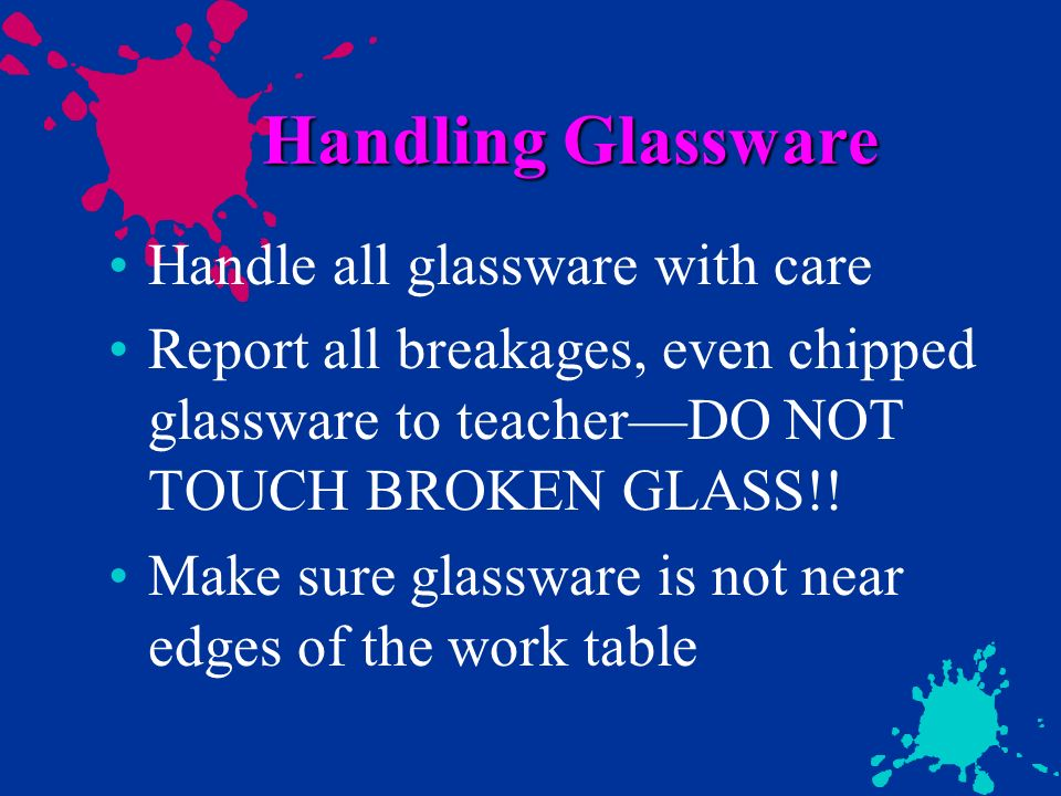 Handling Glassware Handle all glassware with care