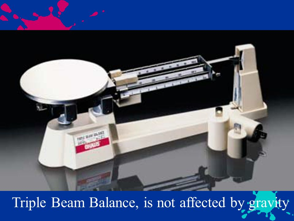 Triple Beam Balance, is not affected by gravity