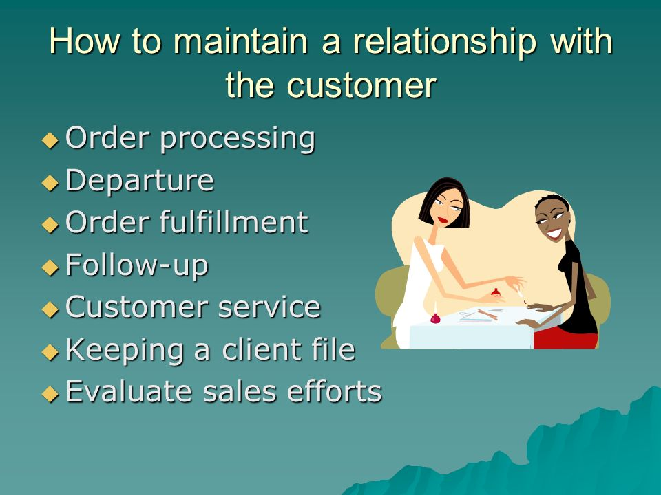 How to maintain a relationship with the customer