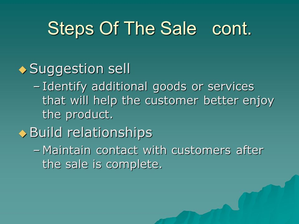 Steps Of The Sale cont. Suggestion sell Build relationships