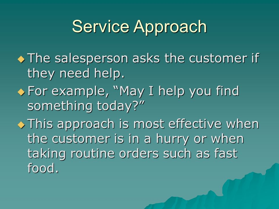 Service Approach The salesperson asks the customer if they need help.