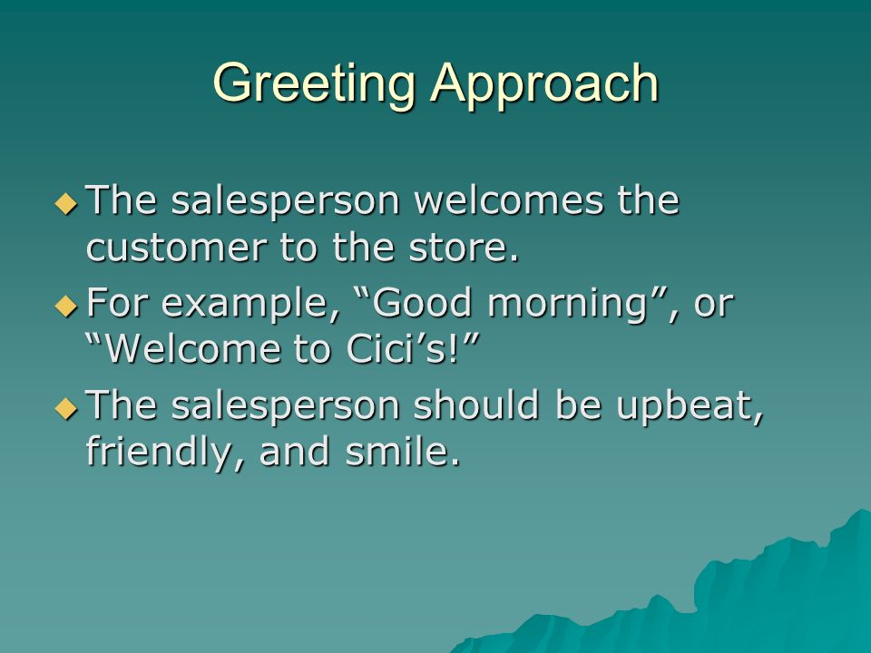 Greeting Approach The salesperson welcomes the customer to the store.