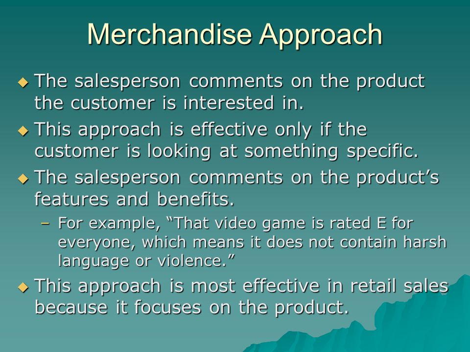 Merchandise Approach The salesperson comments on the product the customer is interested in.