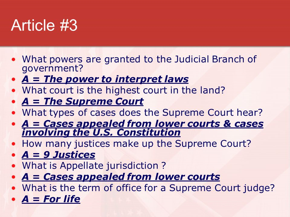 Article #3 What powers are granted to the Judicial Branch of government A = The power to interpret laws.