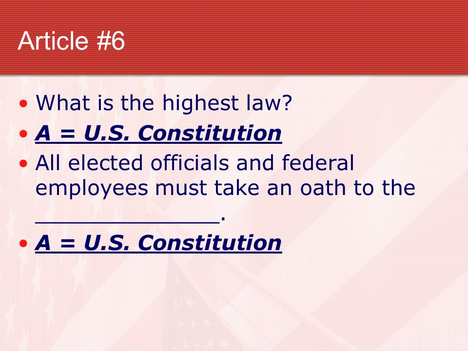 Article #6 What is the highest law A = U.S. Constitution